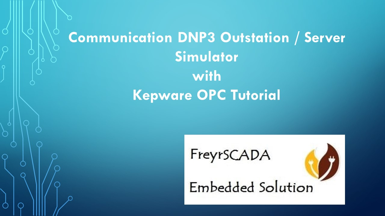 Communication FreyrSCADA DNP3 Server / Outstation Simulator with Kepware OPC Tutorial