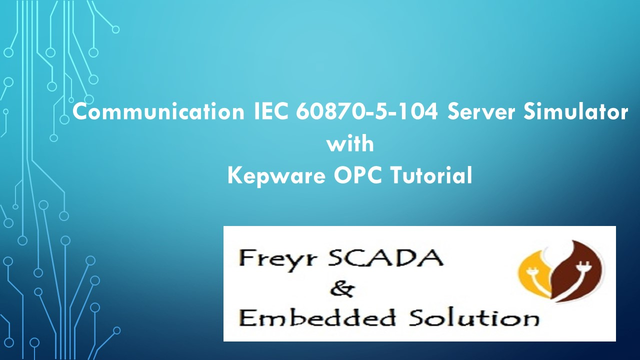 Communication FreyrSCADA IEC104 Server Simulator with Kepware OPC Tutorial